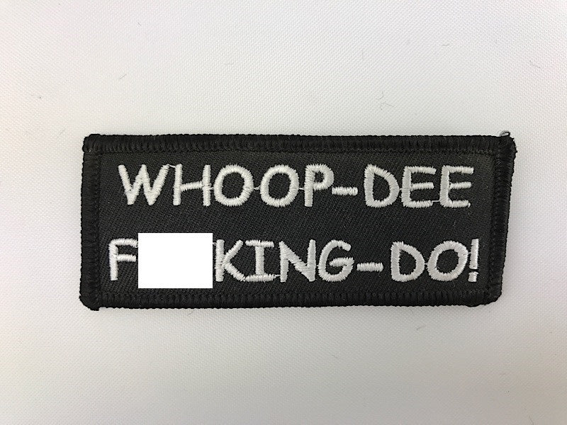 "1 1/2"" X 3 1/2"" Whoop-Dee Fucking-Do! Embroidered Patch"