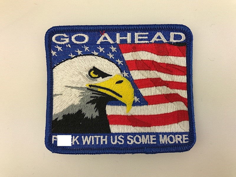 "3"" X 3 1/2"" Go Ahead Fuck With Us Some More Embroidered Patch"