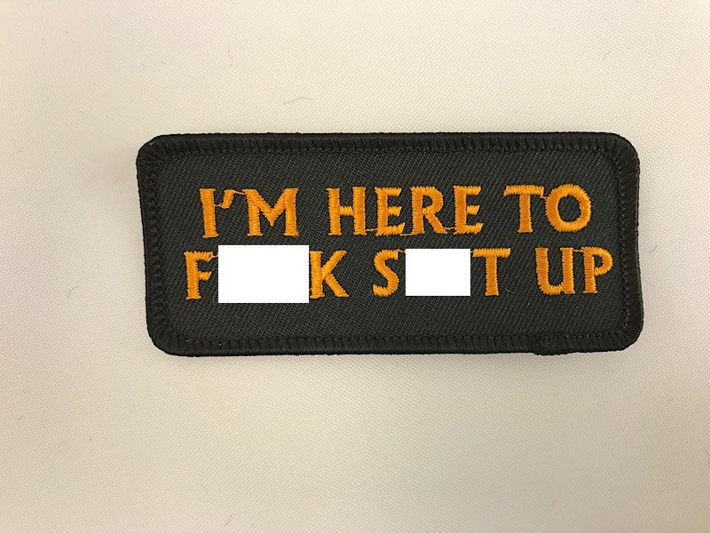 "1 1/2"" X 3 1/2"" I'm Here To Fuck Shit Up Embroidered Patch"