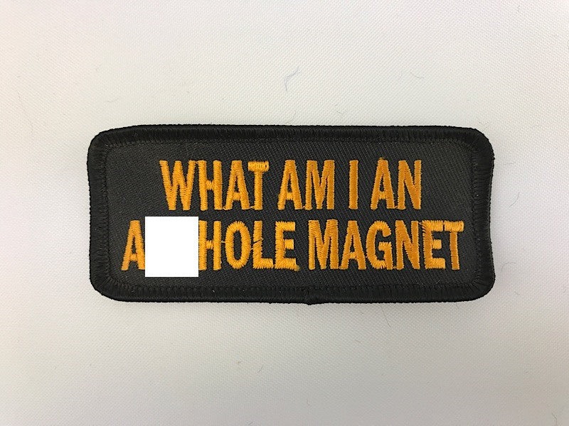 "1 1/2"" X 3 1/2"" What Am I An Asshole Magnet Embroidered Patch"