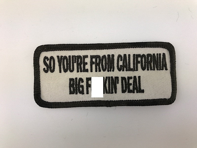 "1 1/2"" X 3 1/2"" So You're From California Big Fuckin' Deal Embroidered Patch"