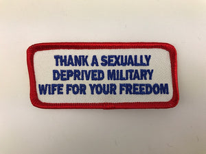 "1 1/2"" X 3 1/2"" Thank A Sexually Deprived Military Wife For Your Freedom Embroidered Patch"