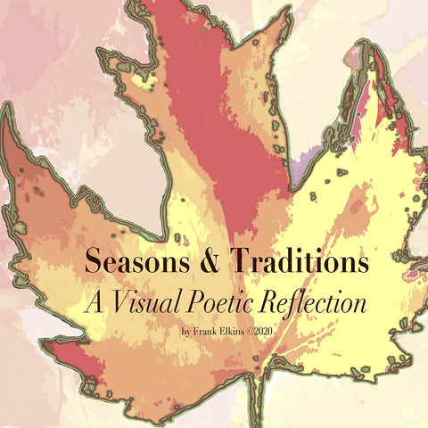 "35% OFF ""Seasons & Traditions"" A Visual Poetic Reflection (Exclusive Customer Email Offer)"