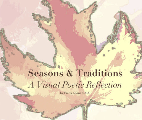 Seasons & Traditions: A Visual Poetic Reflection