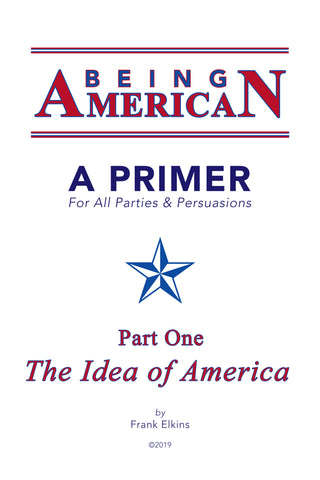 BEING AMERICAN: A Primer For All Parties & Persuasions! (PDF) NOW 50% OFF!