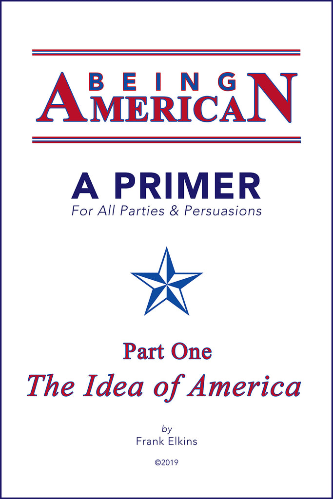 """BEING AMERICAN"" A Primer for All Parties & Persuasions"