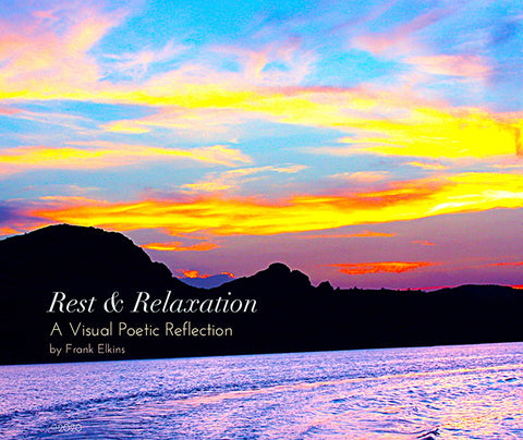 Rest & Relaxation: A Visual Poetic Reflection