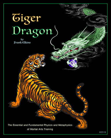 Tiger Dragon – The Essential and Fundamental Physics and Metaphysics of Martial Arts Training