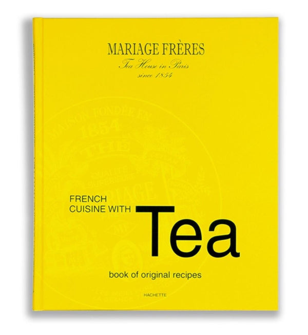 Cookbook - French Cuisine with Tea by Mariage Frères