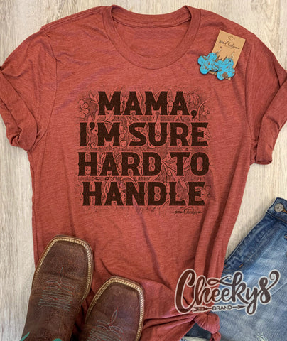 Mama I'm Sure Hard To Handle Tee