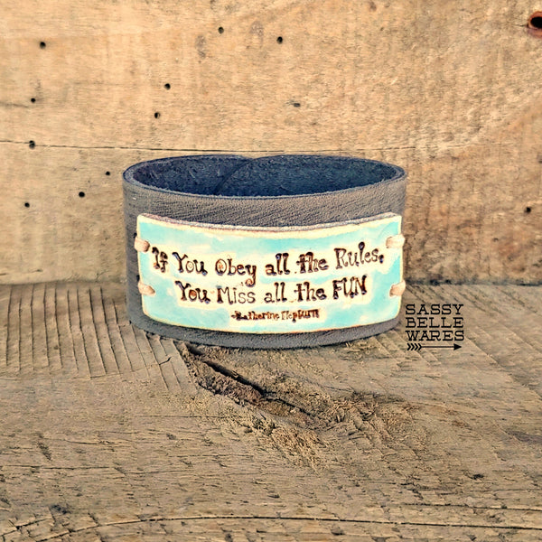 If You Obey All The Rules You Miss All The Fun Leather Cuff Bracelet