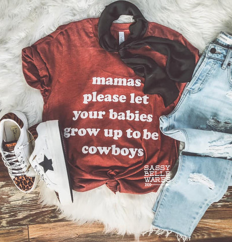 Mamas Please Let Your Babies Grow Up To Be Cowboys Tee