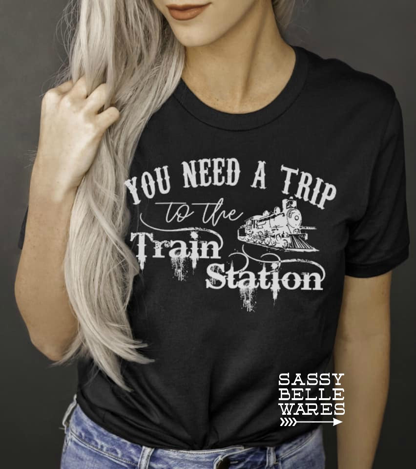 You Need a Trip to the Train Station Tee