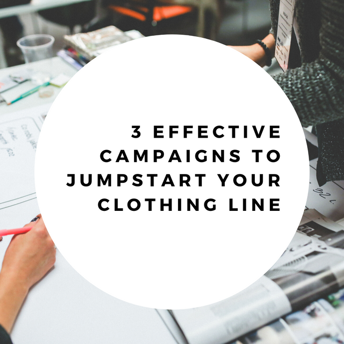 3 Effective Campaigns To Jumpstart Your Clothing Line