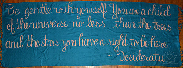 Custom Desiderata Be Gentle With Yourself. You Are A Child Of The Universe Script Shawl - Inspired With Love