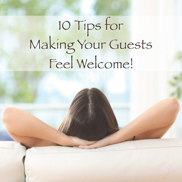 10 Tips for Making Your Guests Feel Welcome