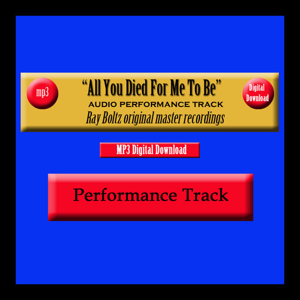 """All You Died For Me To Be"" Original Ray Boltz Performance Track"