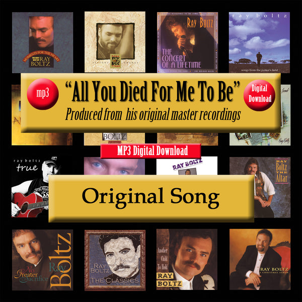 """All You Died For Me To Be"" The Original Recording By Ray Boltz"