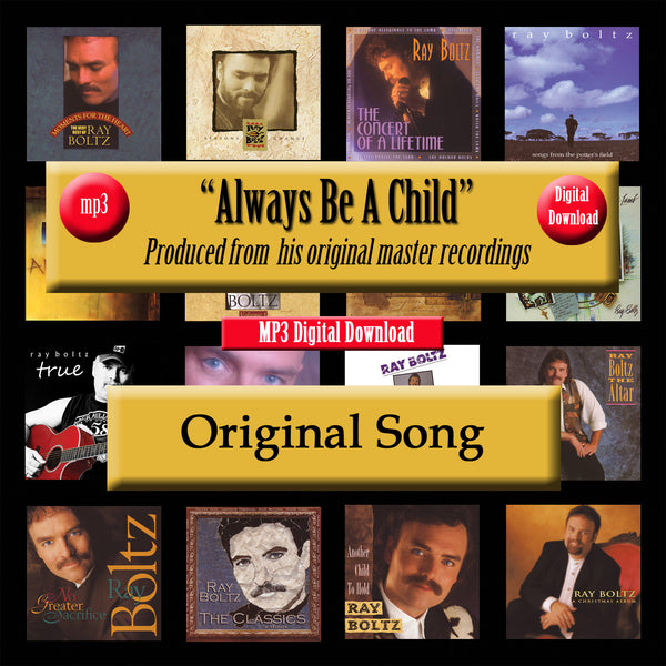 """Always Be A Child"" The Original Recording by Ray Boltz"
