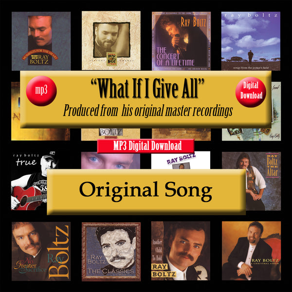 """What If I Give All"" The Original Recording by Ray Boltz"