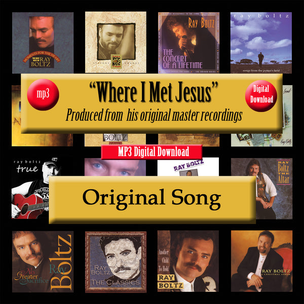 """Where I Met Jesus"" The Original Recording by Ray Boltz"