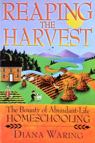 Reaping the Harvest: The Bounty of Abundant-Life Homeschooling - Learning Plus PH
