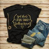 God Made Jesus Saved Southern Raised T-shirt