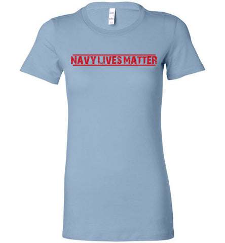 Navy Lives Matter (in Red) - Women's Tee by TroopsLivesMatter.com