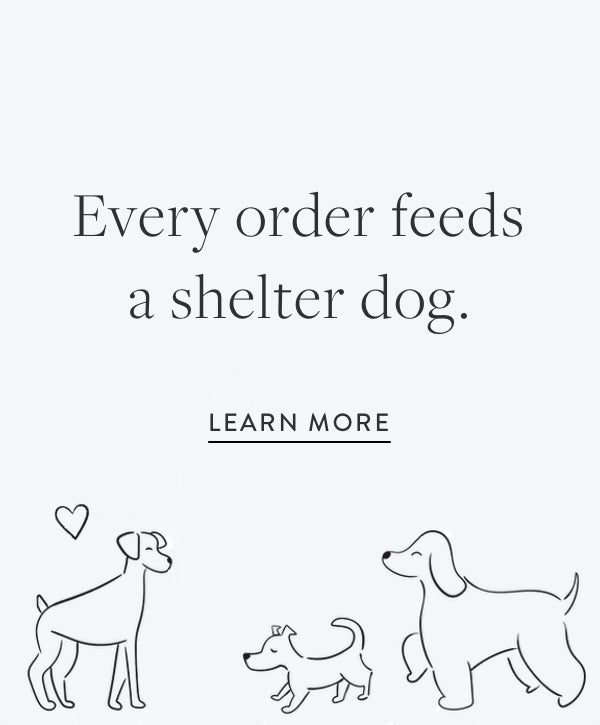 Every order feeds a shelter dog. Learn more