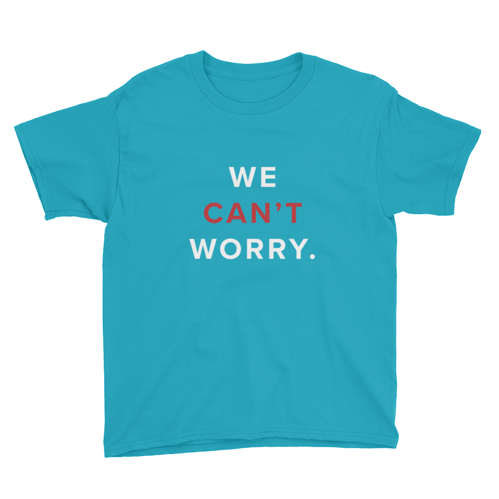 We Can't Worry Kids T-Shirt