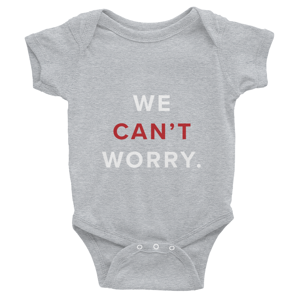 We Can't Worry Baby Onesie