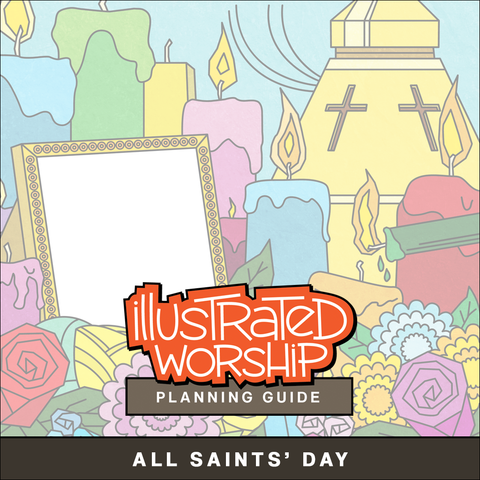 Illustrated Worship Planning Guide: All Saints' Day