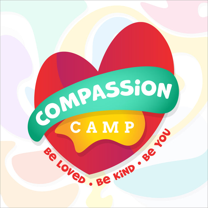 Compassion Camp: Be Loved. Be Kind. Be You.