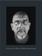 CHUCK CLOSE: A COUPLE OF WAYS OF DOING SOMETHING
