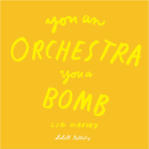 CIG HARVEY: YOU AN ORCHESTRA, YOU A BOMB