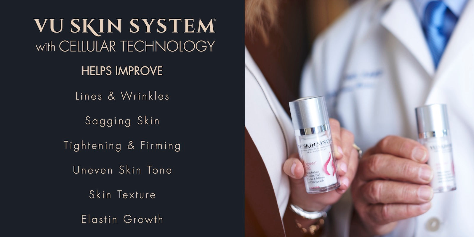 vu skin system with cellular technology helps improve lines and wrinkles, sagging skin, tightening and firming, uneven skin tone, skin texture, elastin growth