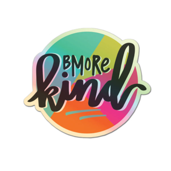 Holographic Bmore Kind Sticker