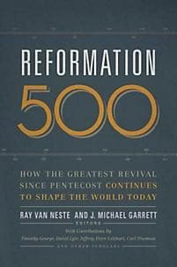 Reformation 500 How The Greatest Revival Since Pentecost Continues To Shape The World Today - Books - Van Neste/Garrett - Forerunner Bookstore Online Store