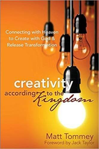 Creativity According to the Kingdom: Connecting with Heaven to Create with God and Release Transformation - Books - Tommey, Matt - Forerunner Bookstore Online Store