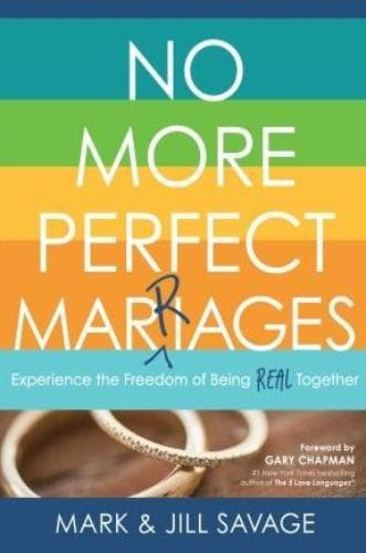 No More Perfect Marriages: Experience The Freedom Of Being Real Together - Books - Savage, Mark & Jill - Forerunner Bookstore Online Store