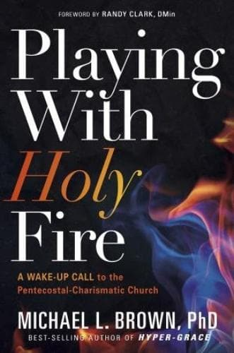 Playing With Holy Fire: A Wake-Up Call To The Charismatic/Pentecostal Church - Books - Brown, Michael - Forerunner Bookstore Online Store
