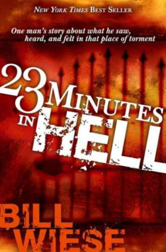 23 Minutes In Hell: One Man's Story About What He Saw, Heard, and Felt in that Place of Torment - Books - Wiese, Bill - Forerunner Bookstore Online Store