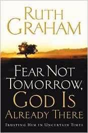 Fear Not Tomorrow, God Is Already There - Books - Graham, Ruth - Forerunner Bookstore Online Store