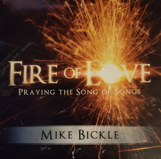 Fire of Love: Praying the Song of Songs - Music - Bickle, Mike - Forerunner Bookstore Online Store