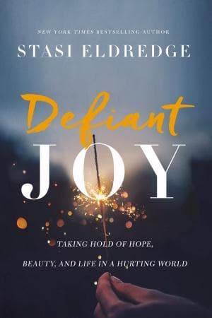 Defiant Joy: Taking Hold Of Hope, Beauty, And Life In A Hurting World - Books - Eldredge, Stasi - Forerunner Bookstore Online Store