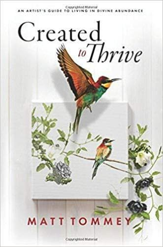 Created to Thrive: An Artist's Guide to Living in Divine Abundance - Books - Tommey, Matt - Forerunner Bookstore Online Store