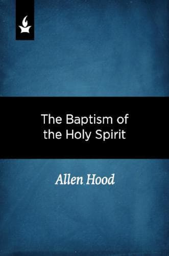 The Baptism of the Holy Spirit - Media - Hood, Allen - Forerunner Bookstore Online Store