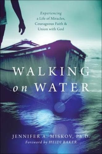 Walking on Water: Experiencing a Life of Miracles, Courageous Faith and Union with God - Books - Miskov, Jennifer A. - Forerunner Bookstore Online Store