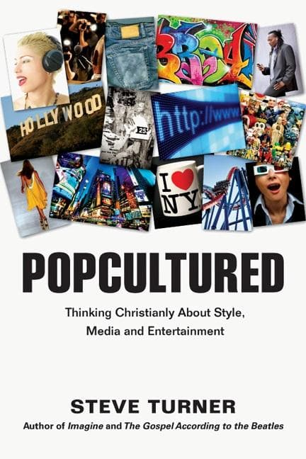 Popcultured Thinking Christianly About Style, Media and Entertainment - Books - Turner, Steve - Forerunner Bookstore Online Store