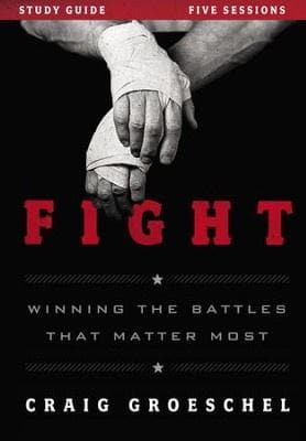 Fight Study Guide: Winning the Battles That Matter Most